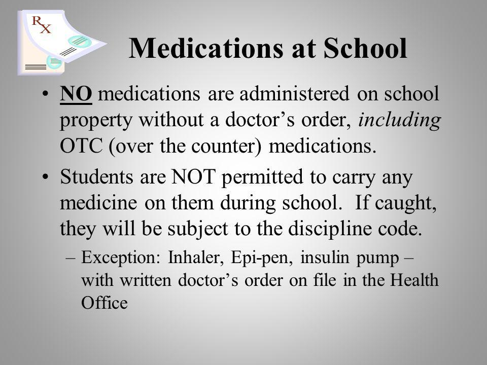 Medications at School NO medications are administered on school property without a doctor's order, including OTC (over the counter) medications.