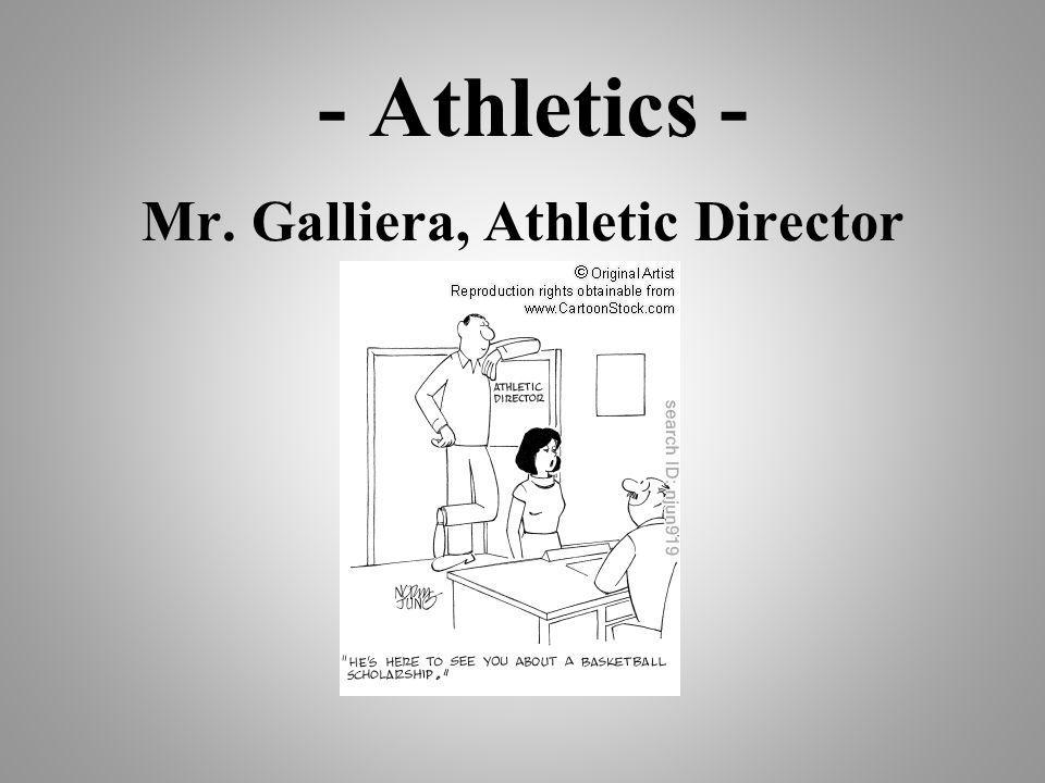 - Athletics - Mr. Galliera, Athletic Director