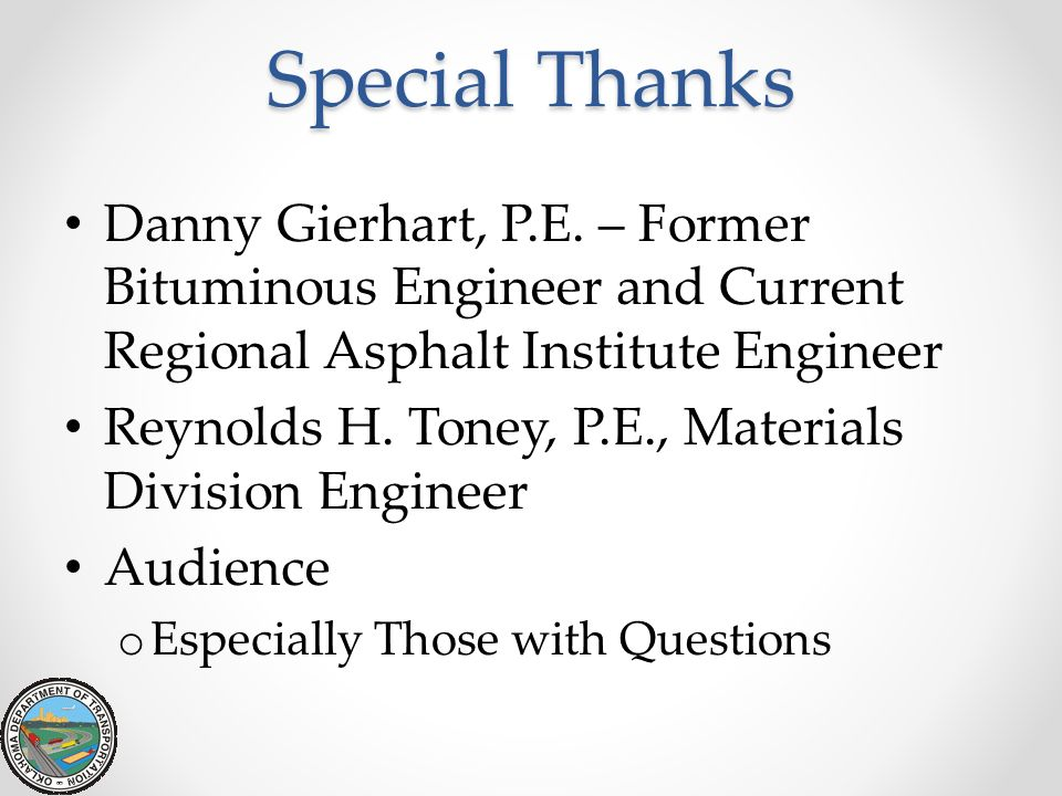 Special Thanks Danny Gierhart, P.E. – Former Bituminous Engineer and Current Regional Asphalt Institute Engineer.