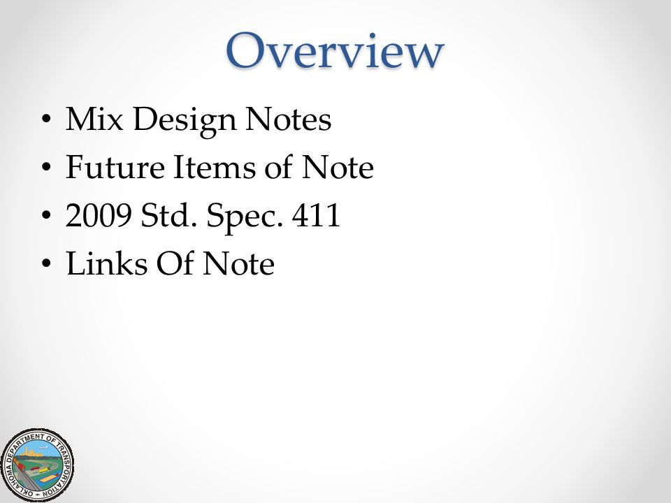 Overview Mix Design Notes Future Items of Note 2009 Std. Spec. 411