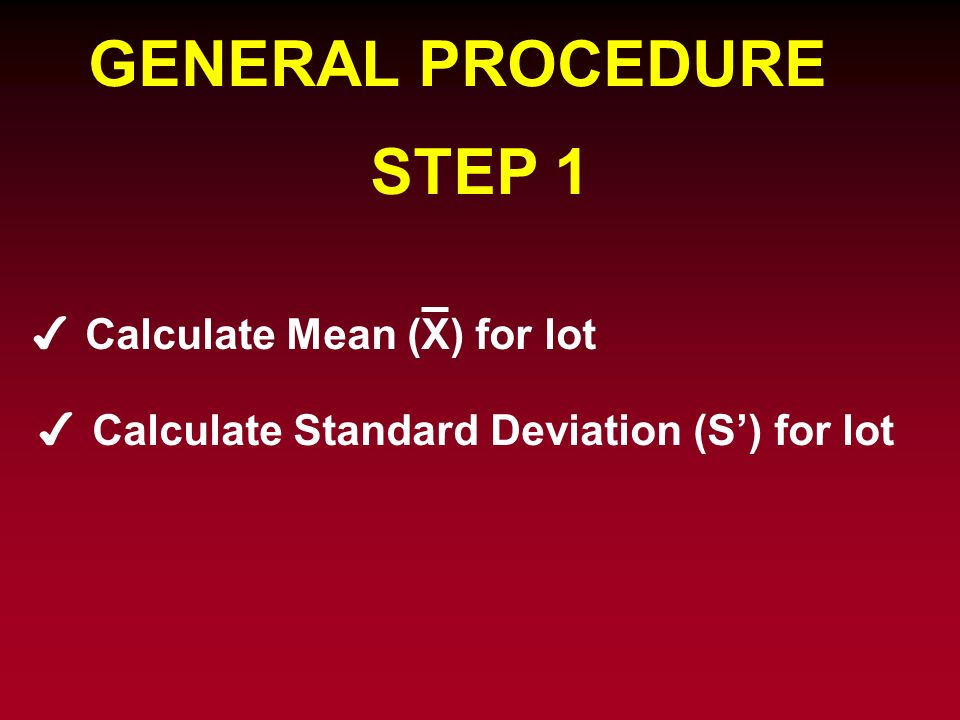 GENERAL PROCEDURE STEP 1 Calculate Mean (X) for lot