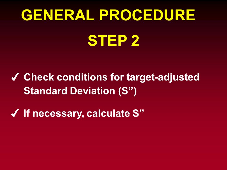 GENERAL PROCEDURE STEP 2 Check conditions for target-adjusted