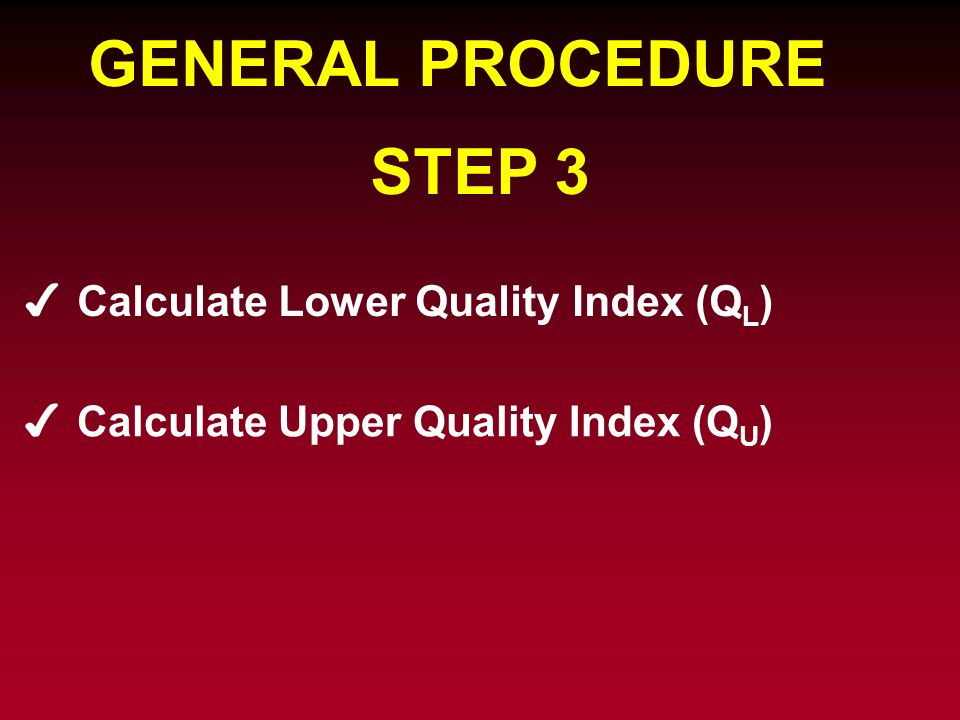 GENERAL PROCEDURE STEP 3 Calculate Lower Quality Index (QL)