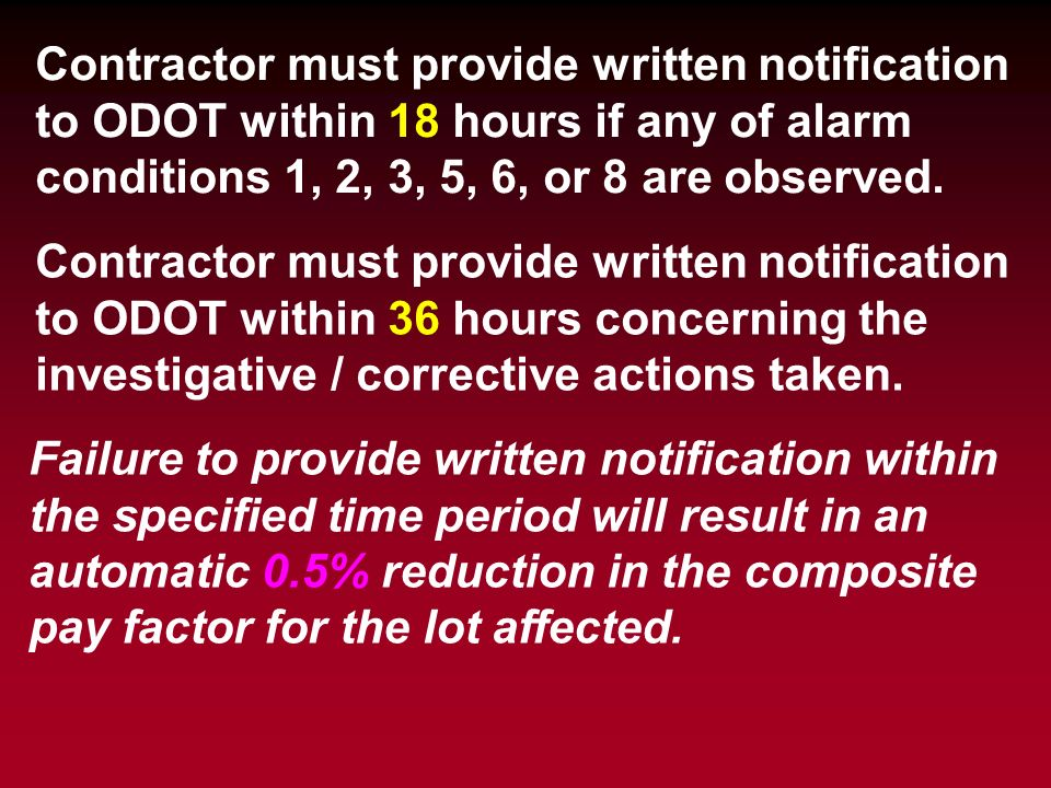 Contractor must provide written notification to ODOT within 18 hours if any of alarm conditions 1, 2, 3, 5, 6, or 8 are observed.