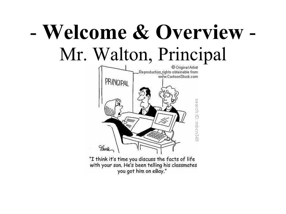 Welcome & Overview - Mr. Walton, Principal