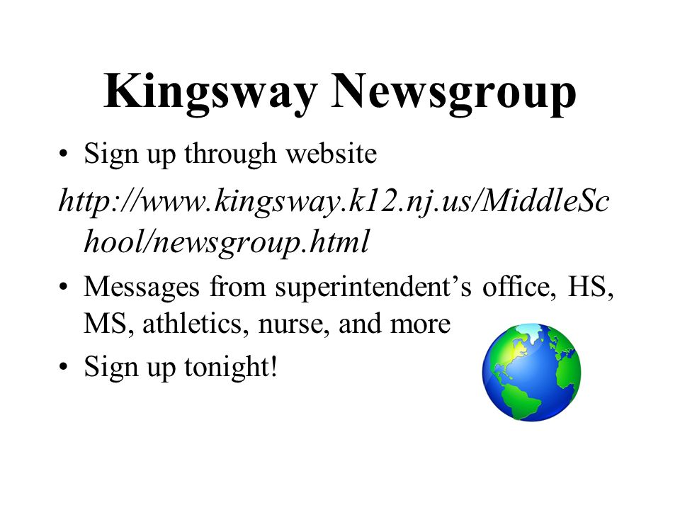 Kingsway Newsgroup Sign up through website. http://www.kingsway.k12.nj.us/MiddleSchool/newsgroup.html.