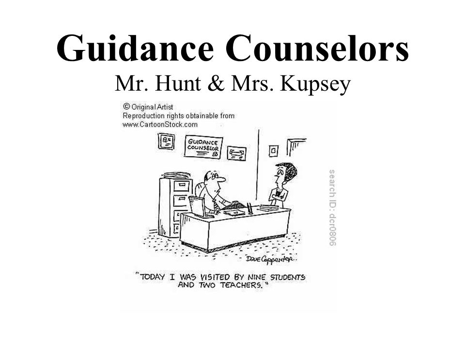 Guidance Counselors Mr. Hunt & Mrs. Kupsey