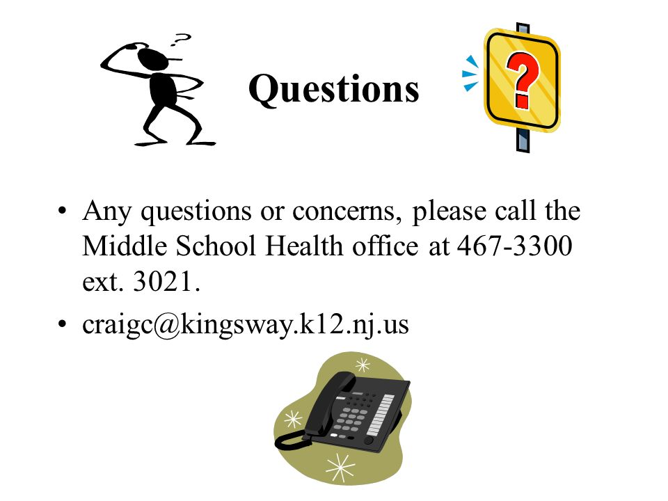 Questions Any questions or concerns, please call the Middle School Health office at 467-3300 ext. 3021.