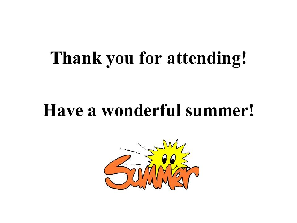 Thank you for attending! Have a wonderful summer!