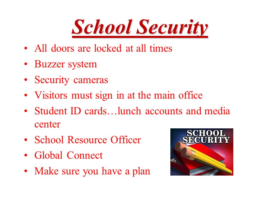 School Security All doors are locked at all times Buzzer system