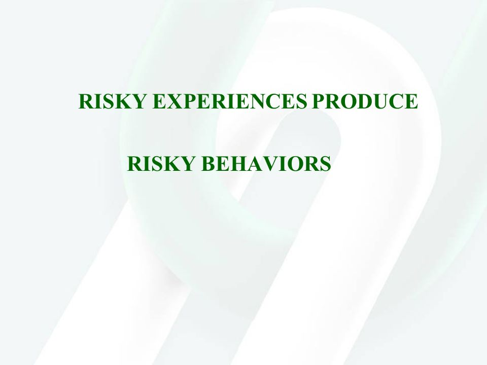 RISKY EXPERIENCES PRODUCE