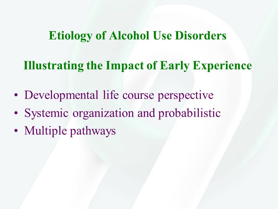 Etiology of Alcohol Use Disorders Illustrating the Impact of Early Experience