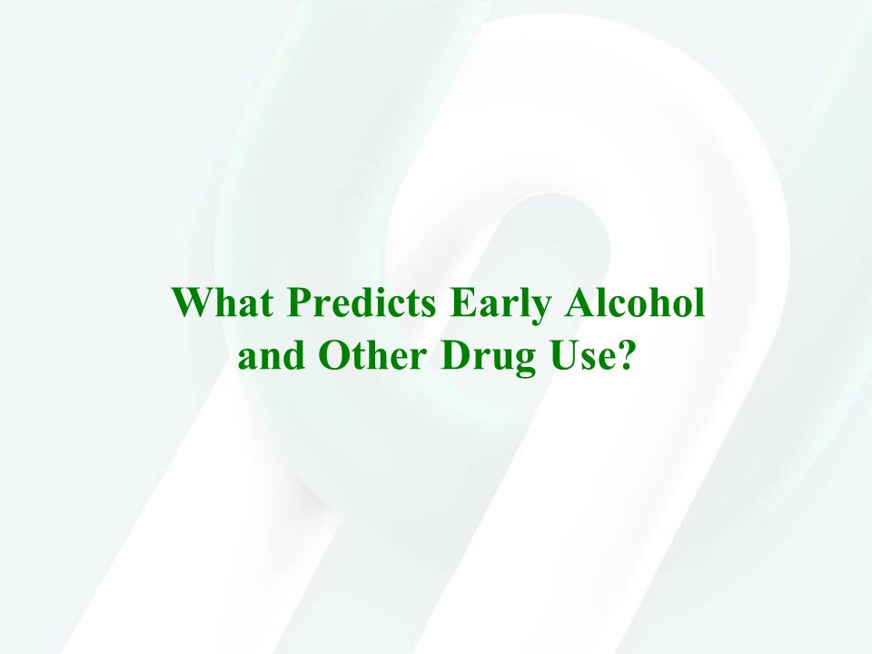 What Predicts Early Alcohol and Other Drug Use