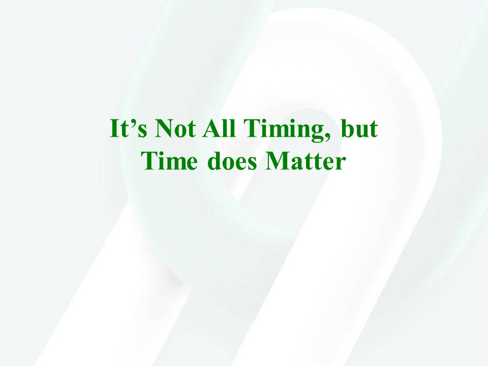 It's Not All Timing, but Time does Matter