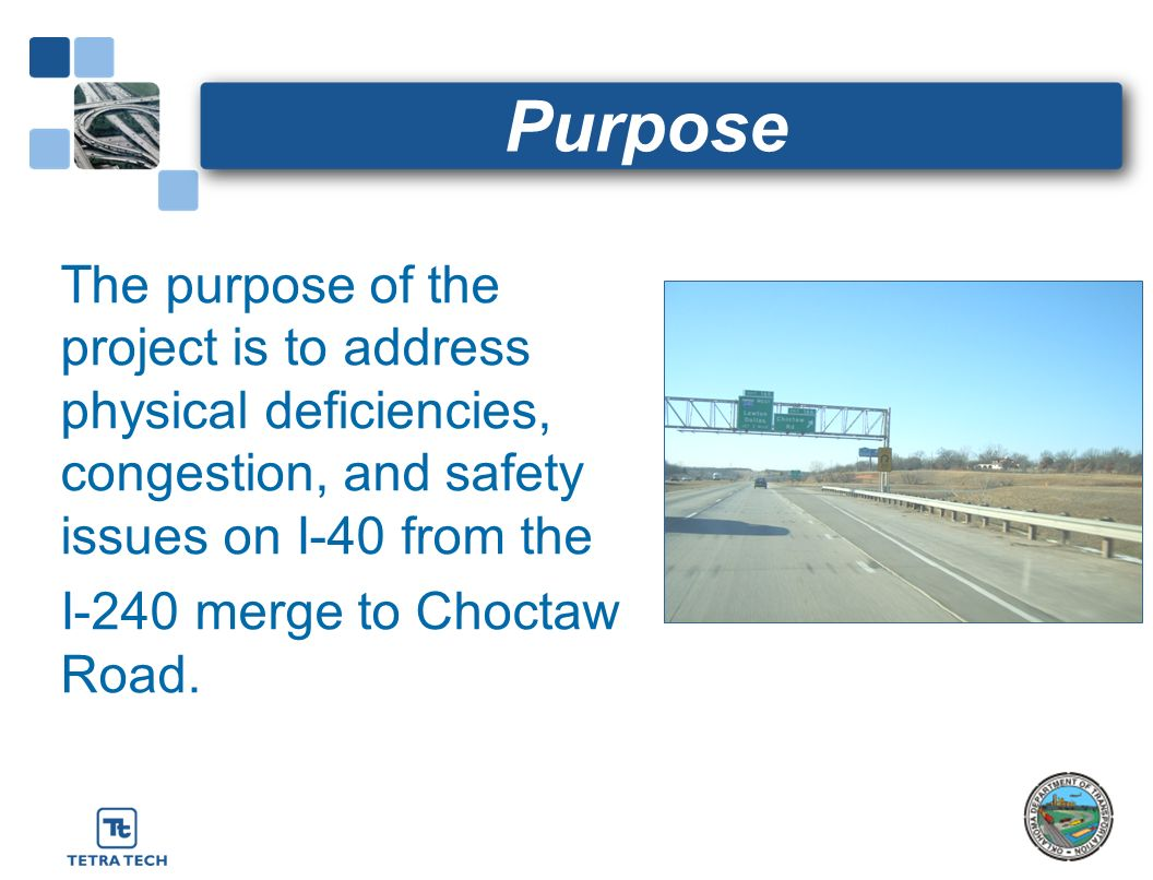 Purpose The purpose of the project is to address physical deficiencies, congestion, and safety issues on I-40 from the.