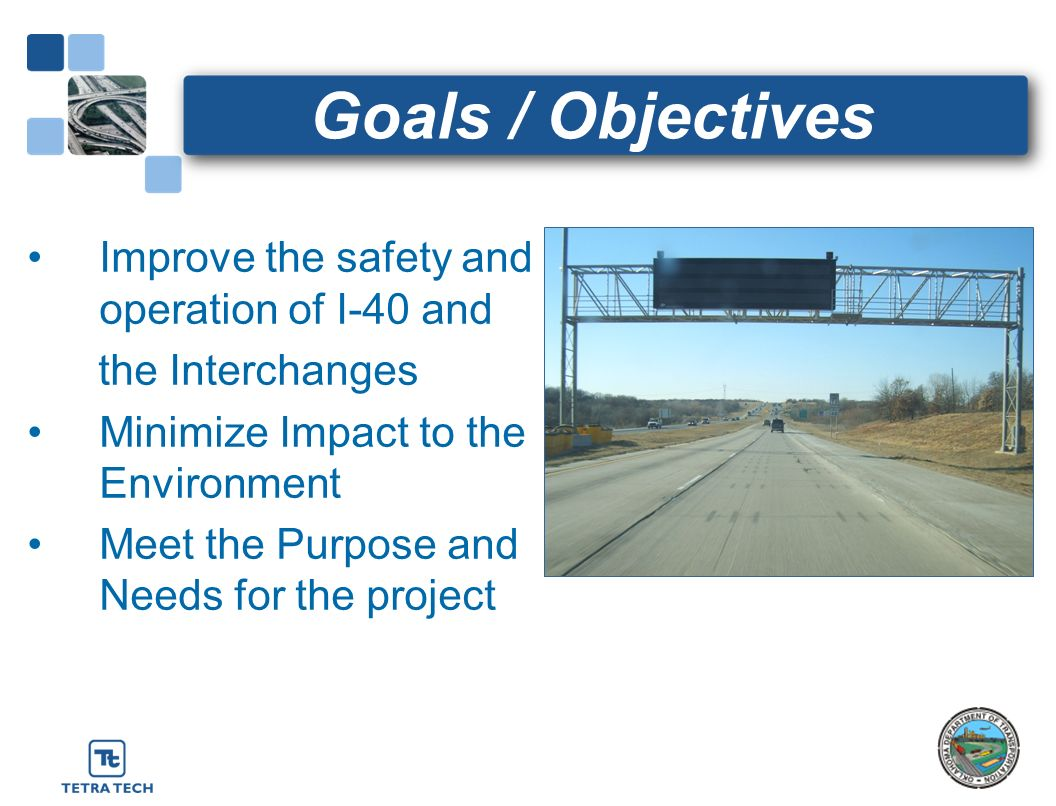 Goals / Objectives Improve the safety and operation of I-40 and