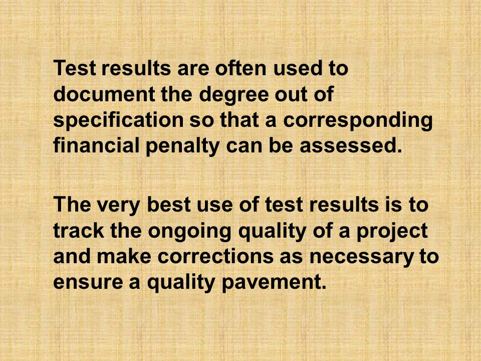 Test results are often used to document the degree out of specification so that a corresponding financial penalty can be assessed.