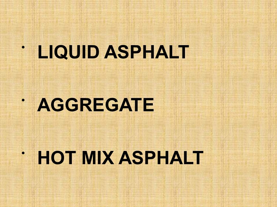 LIQUID ASPHALT AGGREGATE HOT MIX ASPHALT