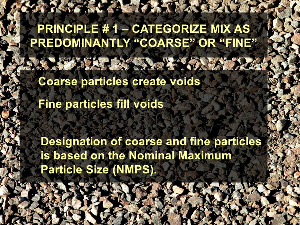 PRINCIPLE # 1 – CATEGORIZE MIX AS PREDOMINANTLY COARSE OR FINE