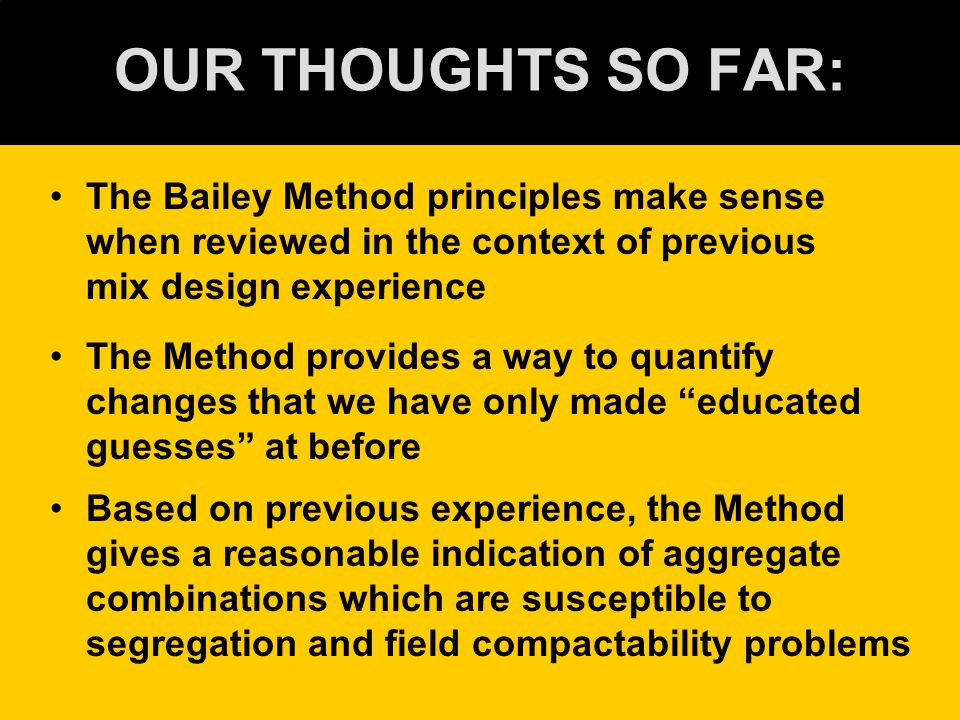 OUR THOUGHTS SO FAR: The Bailey Method principles make sense when reviewed in the context of previous mix design experience.
