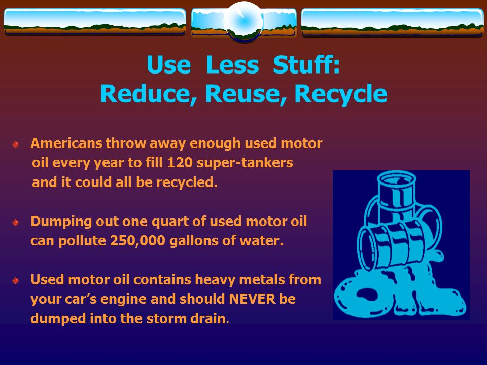 Use Less Stuff: Reduce, Reuse, Recycle