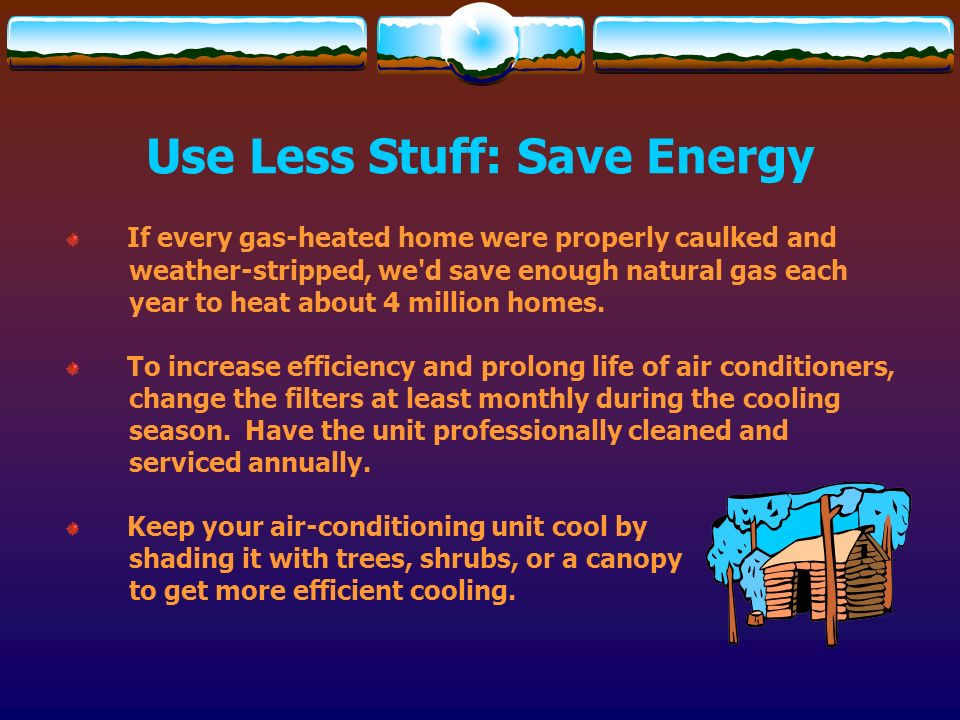 Use Less Stuff: Save Energy