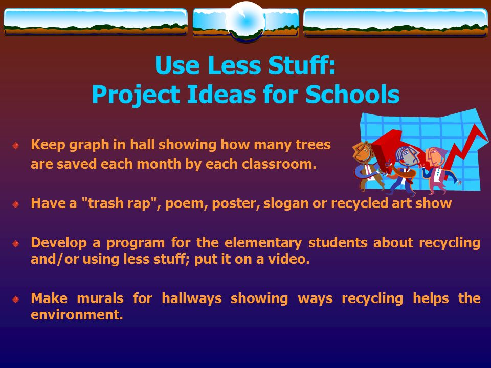 Use Less Stuff: Project Ideas for Schools