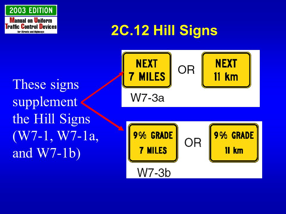 2C.12 Hill Signs These signs supplement the Hill Signs (W7-1, W7-1a,