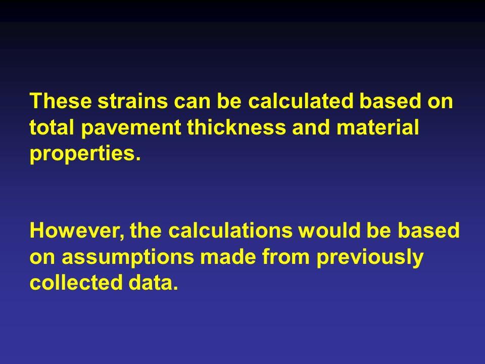 These strains can be calculated based on total pavement thickness and material properties.