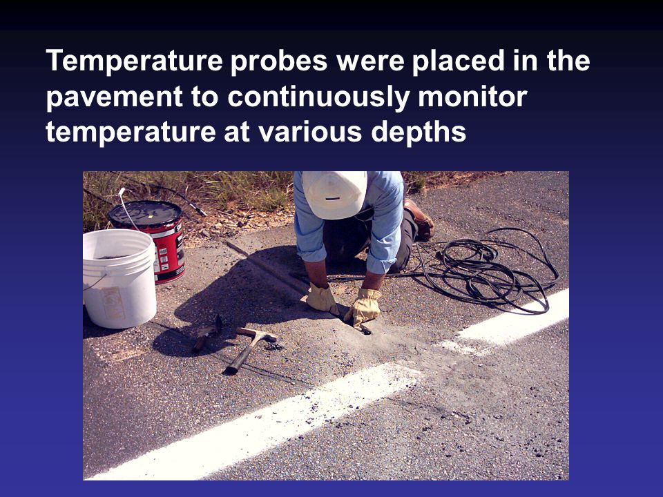 Temperature probes were placed in the pavement to continuously monitor temperature at various depths