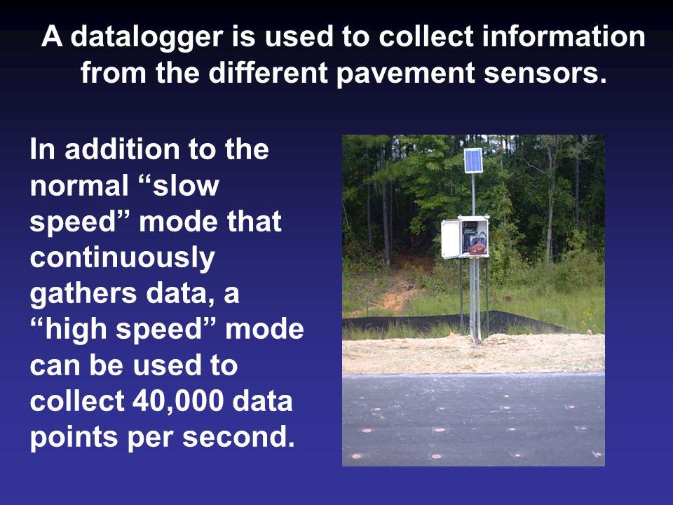 A datalogger is used to collect information from the different pavement sensors.