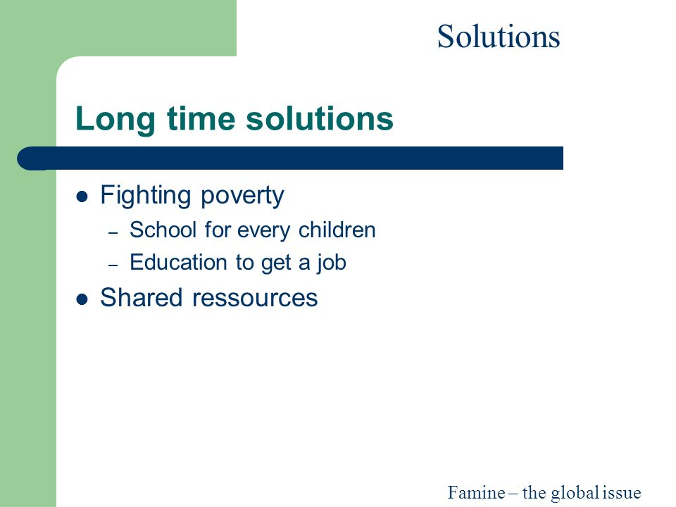 solutions to global poverty Poverty is defined as scarcity and lack poverty has global impact with almost half of the worlds population living on less than us $1 per day.