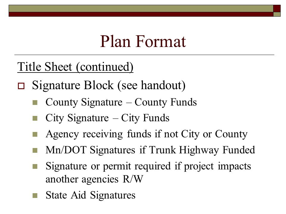 Plan Format Title Sheet (continued) Signature Block (see handout)