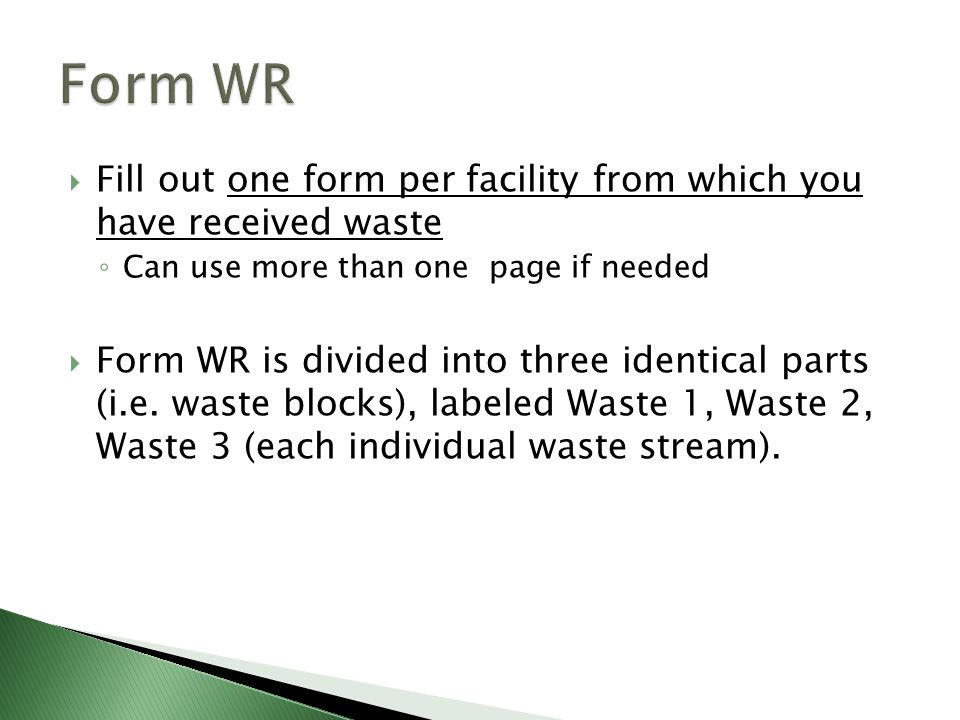 Form WR Fill out one form per facility from which you have received waste. Can use more than one page if needed.