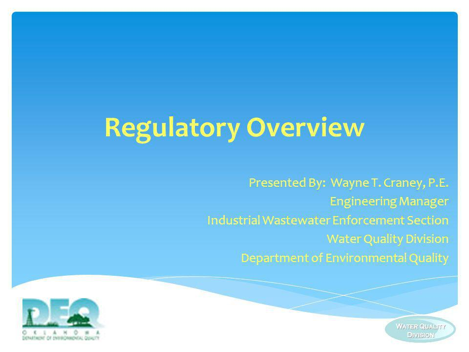 Regulatory Overview Presented By: Wayne T. Craney, P.E.