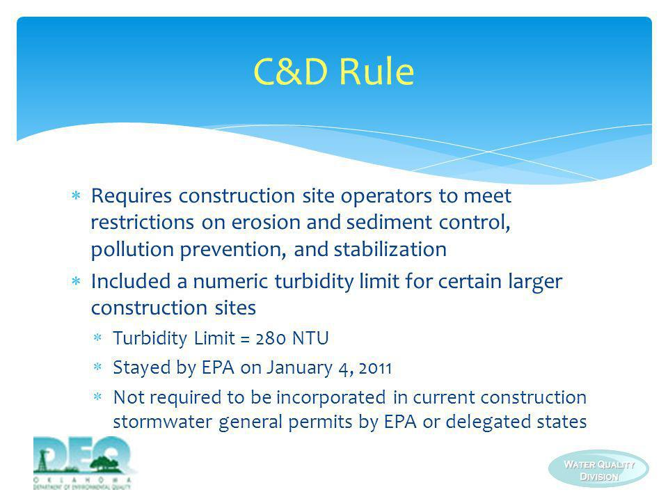 C&D Rule Requires construction site operators to meet restrictions on erosion and sediment control, pollution prevention, and stabilization.
