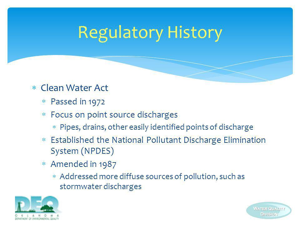 Regulatory History Clean Water Act Passed in 1972