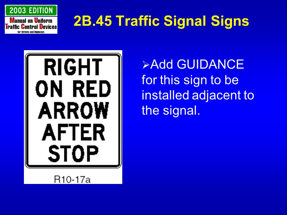 2B.45 Traffic Signal Signs Add GUIDANCE. for this sign to be installed adjacent to the signal.