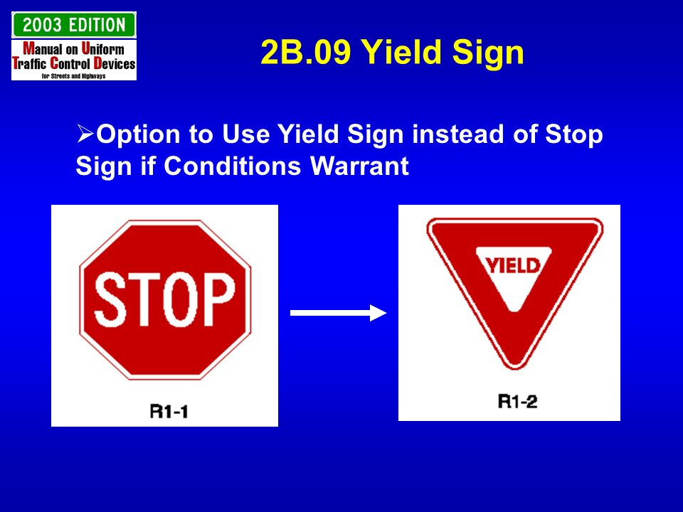2B.09 Yield Sign Option to Use Yield Sign instead of Stop Sign if Conditions Warrant.
