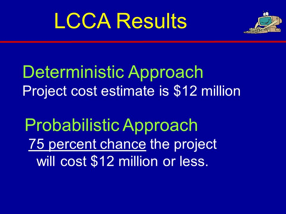 LCCA Results Deterministic Approach Probabilistic Approach