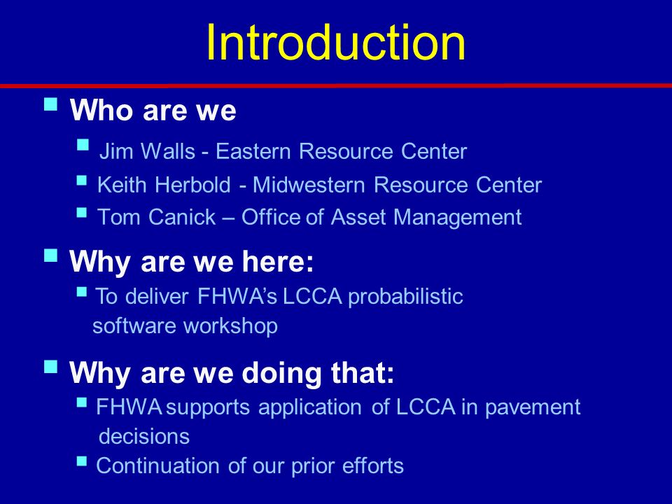 Introduction Who are we Why are we here: Why are we doing that: