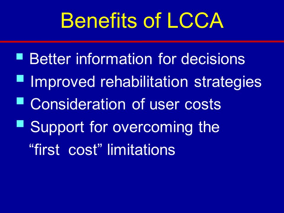 Benefits of LCCA Improved rehabilitation strategies