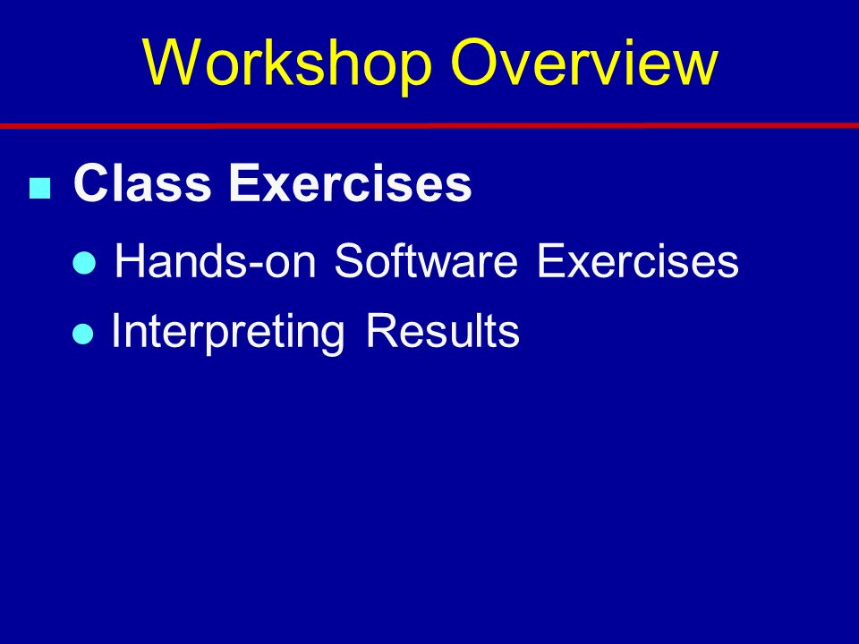Workshop Overview Hands-on Software Exercises Class Exercises