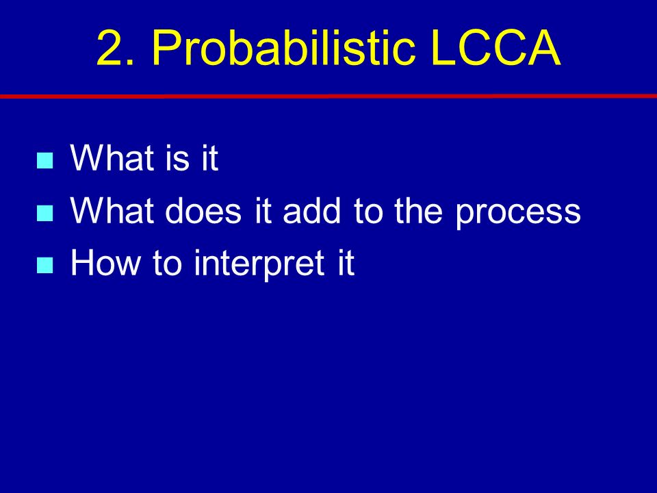 2. Probabilistic LCCA What is it What does it add to the process