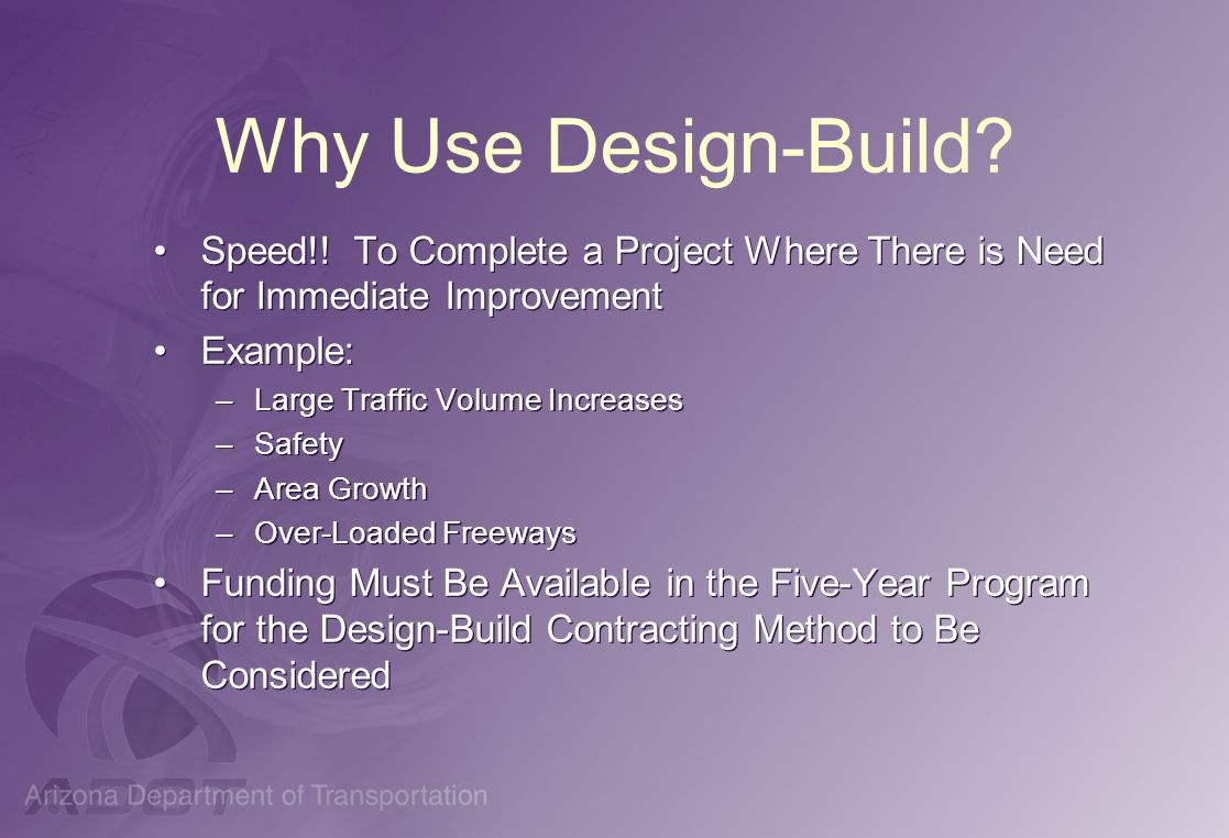 Why Use Design-Build Speed!! To Complete a Project Where There is Need for Immediate Improvement.