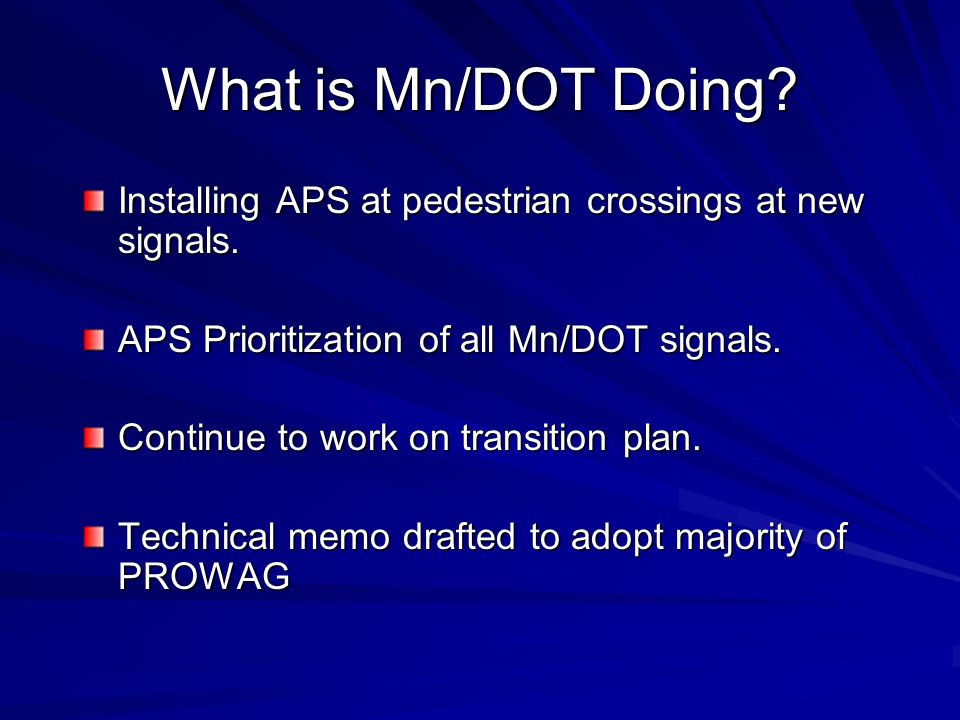 What is Mn/DOT Doing Installing APS at pedestrian crossings at new signals. APS Prioritization of all Mn/DOT signals.