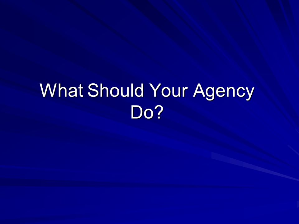 What Should Your Agency Do