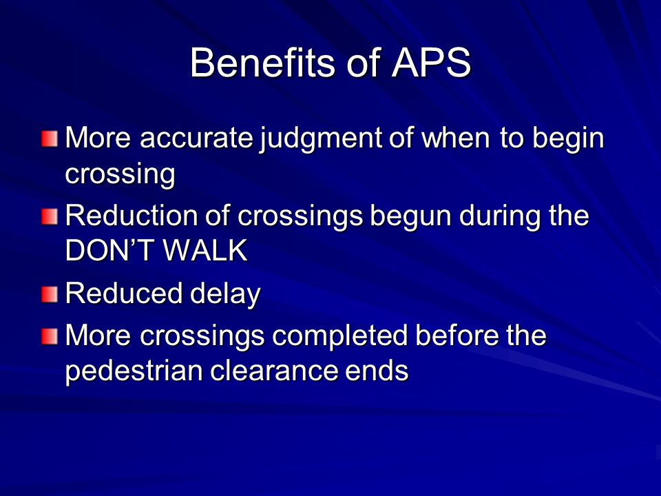 Benefits of APS More accurate judgment of when to begin crossing