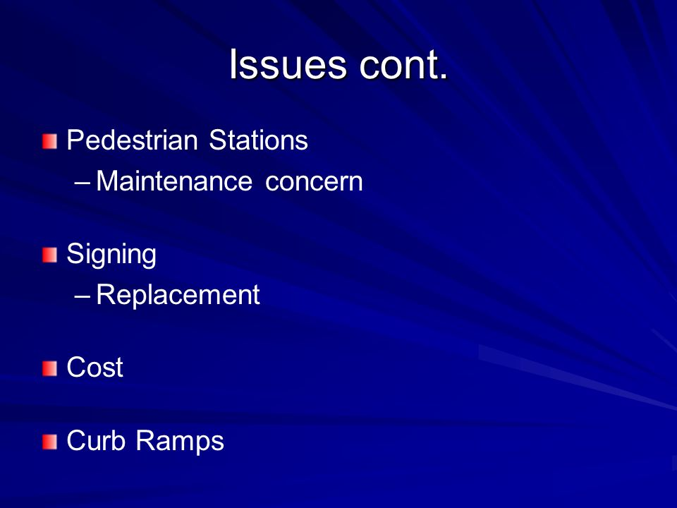Issues cont. Pedestrian Stations Maintenance concern Signing