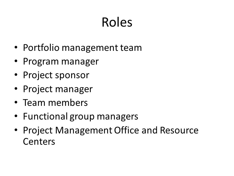 Roles Portfolio management team Program manager Project sponsor